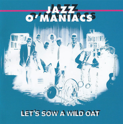 Jazz-O-Maniacs: Lets Sow A Wild Oat Cover